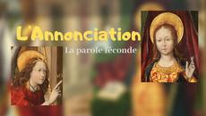 L'Annonciation, fécondité de la Parole divine - L'image à la clé - saison II #6